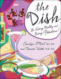 The Dish On Eating Healthy and Being Fabulous by Carolyn O'Neil MS, RD and Denise Webb, PhD, RD
